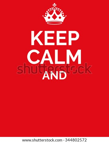 Keep calm and... Keep calm motivational quote. Motivational card with crown and Keep calm and... on red background. Empty template. Vector illustration.