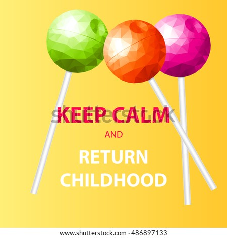 keep calm and return childhood