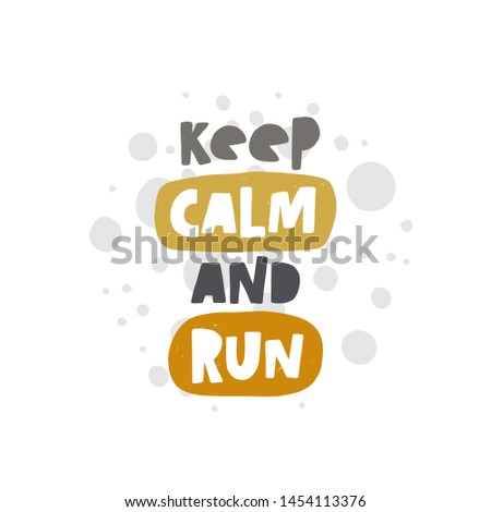 Keep calm and run. Hand-lettering phrase. Motivational quote design. Vector illustration for sport background, inspirational poster, banner, print, placard, t-shirt, card, sportswear, tournament