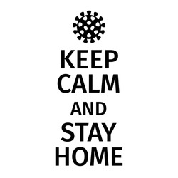 Keep Calm and Stay Home. Corona virus - staying at home print. Corona virus Creative poster concept. Home Quarantine illustration. Vector.