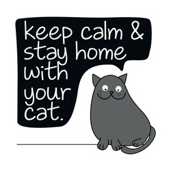 Keep calm and stay home with your cat - funny inspirational slogan for quarantine times. hand drawn cute cat - Awareness lettering phrase. Coronavirus in China. Novel coronavirus (2019-nCoV).