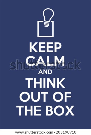 Keep calm and think out of the box