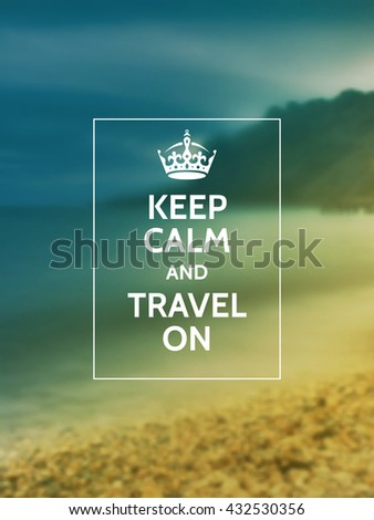 Keep calm and travel on. Travelling motivational typography poster on blurry photo background.