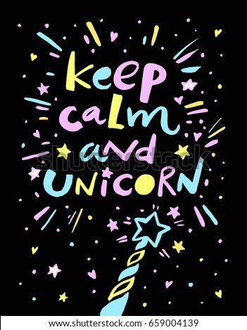 Keep calm and unicorn - Quote. text message. Funny doodle poster. Amazing star, heart, sparkle. Vector hand drawn artwork. Black, pink purple, blue, yellow color Retro 80s 90s style