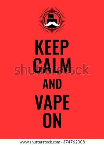 Keep calm and vape on. Poster or banner about vaping with hipster moustached logo. Stock vector.