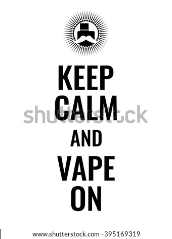 Keep calm and vape on. Poster or banner about vaping with hipster mustache logo. Stock vector.