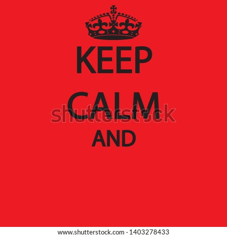 KEEP CALM - British war propaganda vector with copy space for banner, t shirt graphics, fashion prints, slogan tees, stickers, cards, posters and other creative uses