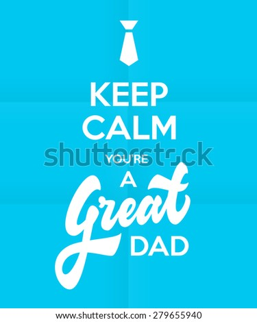 keep calm you're a great dad