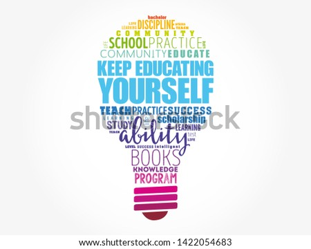 Keep Educating Yourself light bulb word cloud collage, education business concept background