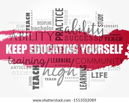 Keep Educating Yourself word cloud collage, education business concept background