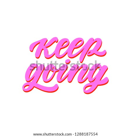 Keep Going. Hand Drawn Calligraphy on White Background.. Hand drawn lettering. Ink illustration. Modern brush calligraphy 3d effect, trendy pink and orange colors. #1288187554