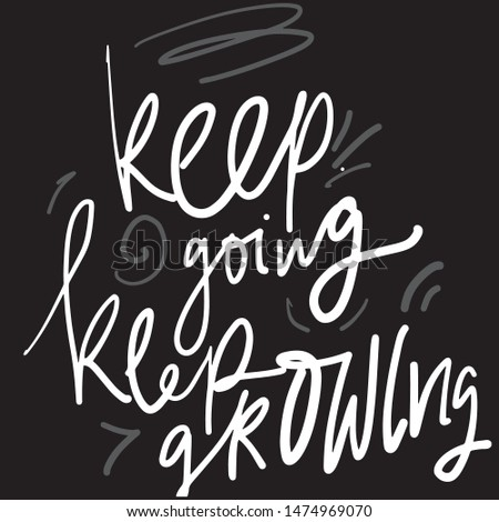 Keep going. Keep growing. Inspirational quote for your design. Hand lettering illustration