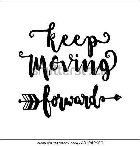 Keep Moving Forward with hand drawn arrow on white background. Hand Lettering. Modern Calligraphy. Handwritten Inspirational motivational quote.