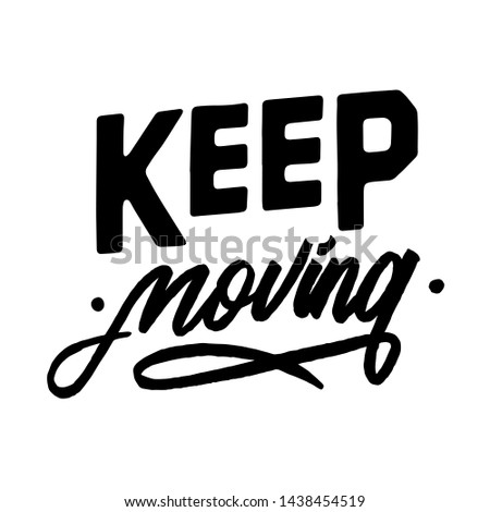 Keep Moving. Hand painted brush lettering. Keep it moving quote.
