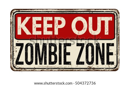 Keep out zombie zone vintage rusty metal sign on a white background, vector illustration