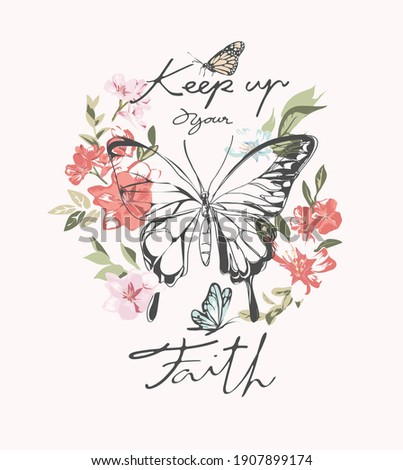 keep up your faith slogan with hand drawn butterfly on colorful flower background