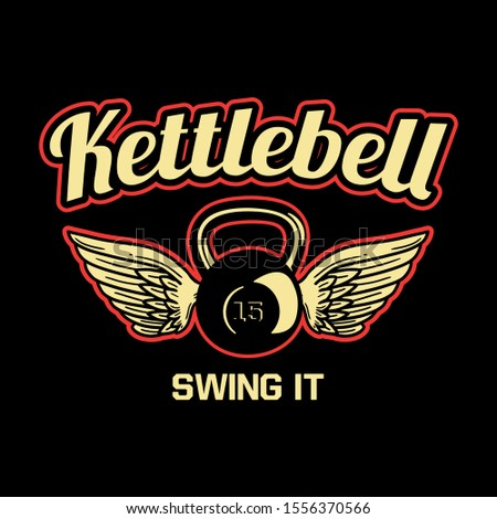kettlebell swing it, kettlebell with wing. motivation quote slogan poster flyer bodybuilding, gym, fitness center. also suitable for t shirt design for club, team or squad