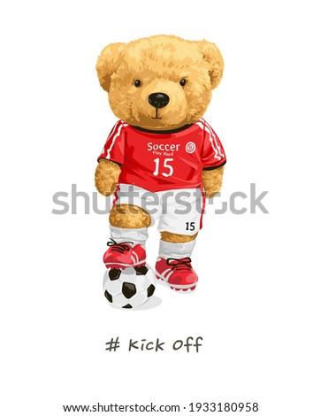 kick off slogan with cute bear doll in soccer player uniform illustration