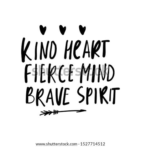 Kid heart. Fierce mind. Brave spirit. Girl inspirational quote. Hand lettering illustration Stock photo ©