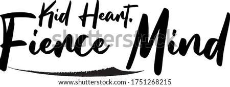 Kid heart. Fierce mind Calligraphy Handwritten Typography Stock photo ©