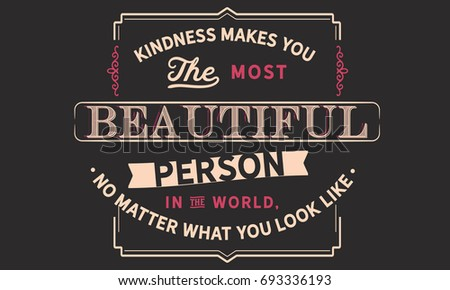 kindness makes you the most