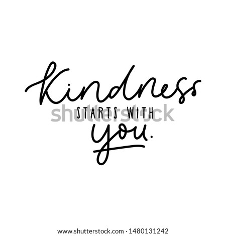 Kindness starts with you design vector illustration. Inspirational quote written in black on white blank background. Positive typography for poster, t-shirt or card