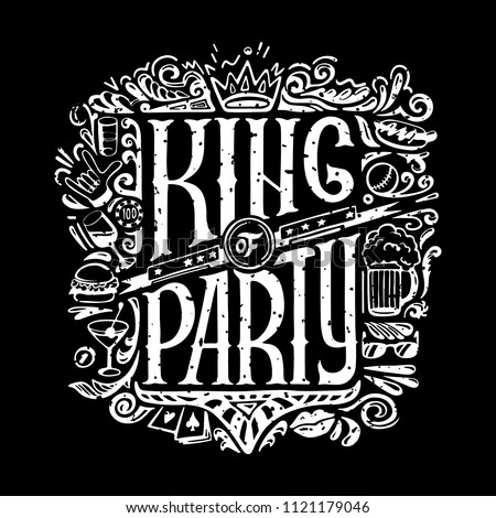 King of party T-shirts print for dark background. KING of PARTY text and handwritten men stuff drawings in old grunge style. handrawn Lettering. vector illustraton