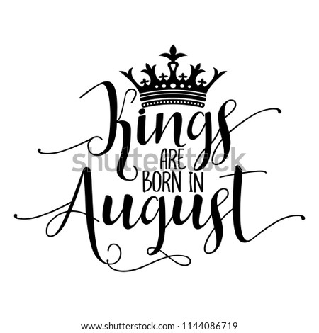 Kings are born in August - Typography illustration for kids or Birthday boys.  Good for scrap booking, posters, greeting cards, banners, textiles, T-shirts, or gifts, clothes