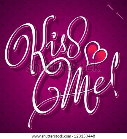 KISS ME hand lettering - handmade calligraphy, vector (eps8)