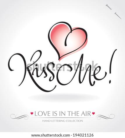 KISS ME hand lettering -- handmade calligraphy, vector (eps8)