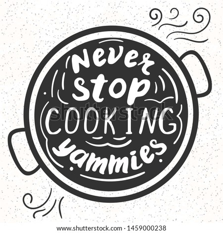 Kitchen poster template with funny saying about food. Never stop cooking yammies