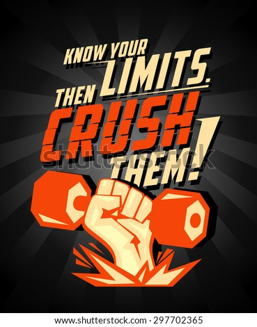 know your limits  then crush