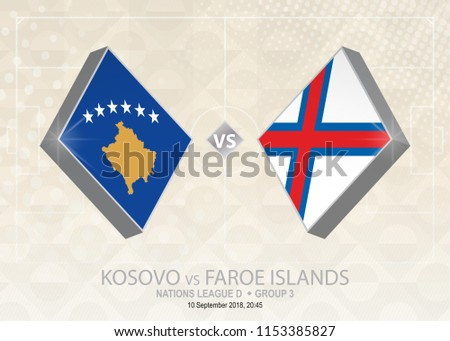 Kosovo vs Faroe Islands, League D, Group 3. Europe football competition on beige soccer background.