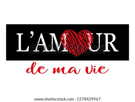L'amour De Ma Vie (Love of My Life in French) Text