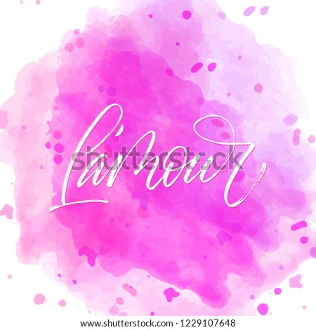L'amour - love in french- modern brush calligraphy on watercolor spot.