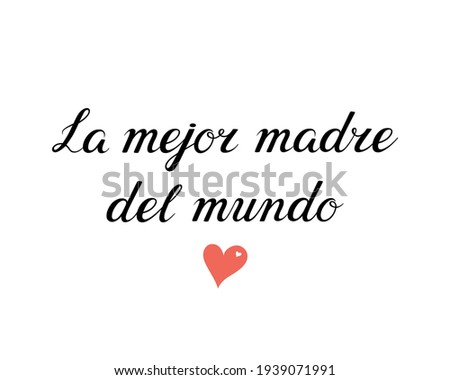 La mejor madre del mundo. Translation from Spanish - The best mother in the world. Modern hand lettering with heart for greeting card, posters, postcards, etc. Vector illustration on white background. Foto stock ©