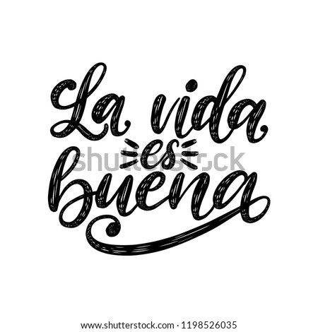 La Vida Es Buena translated from Spanish Life Is Good handwritten phrase on white background. Vector inspirational quote. Hand lettering for poster, textile print.