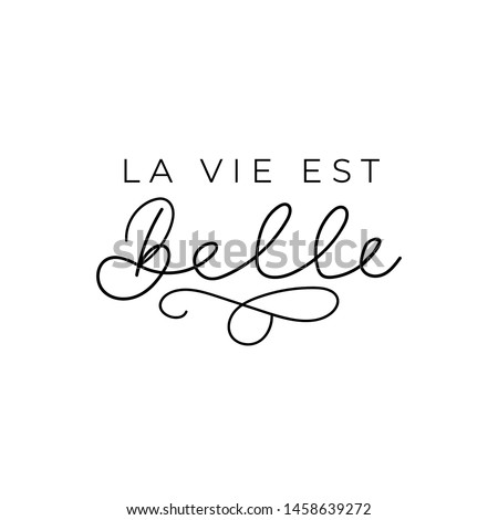 La vie est belle quote means life is beautiful in english. French inspirational lettering. Vector illustration Foto stock ©