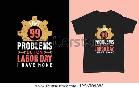 labor day t shirt i got 99