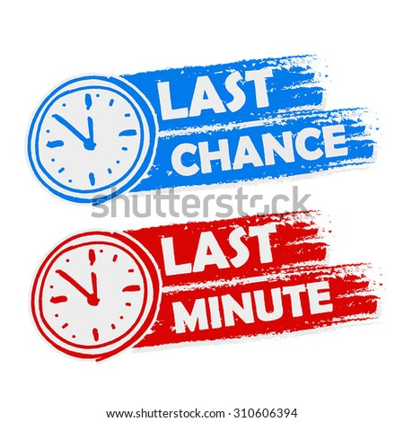 last chance and last minute
