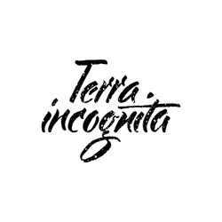 Latin inspirational quote. Illustration of Hand drawn lettering based on calligraphy. Typography concept for t-shirt design, home decor element or posters. Terra incognita - unknown territory