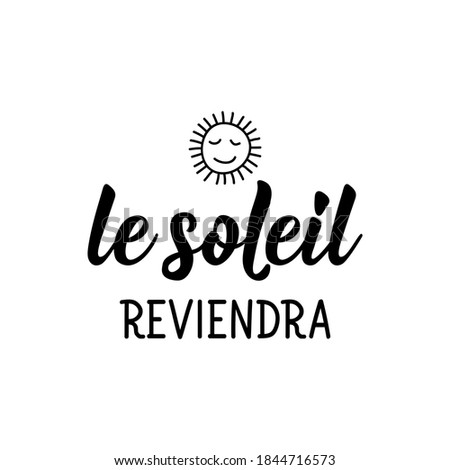 Le soleil reviendra. French lettering. Translation from French - The sun will return. Element for flyers, banner and posters. Modern calligraphy. Ink illustration Photo stock ©