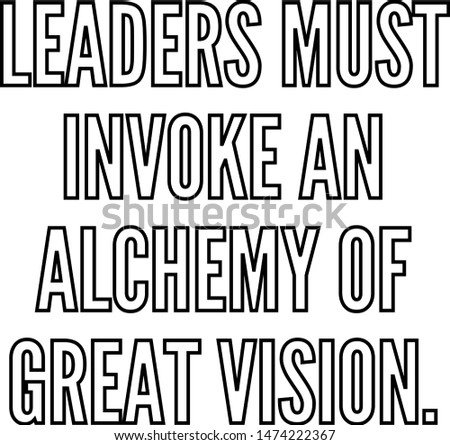 leaders must invoke an alchemy
