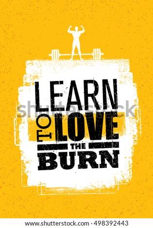 learn to love the burn....