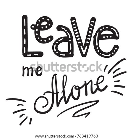 leave me alone quote lettering