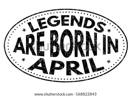 legends are born in april on