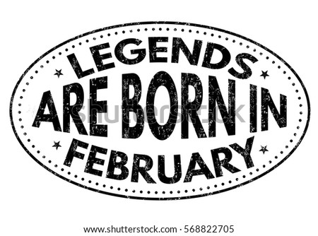 legends are born in february on