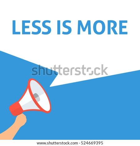 LESS IS MORE Announcement. Hand Holding Megaphone With Speech Bubble. Flat Illustration