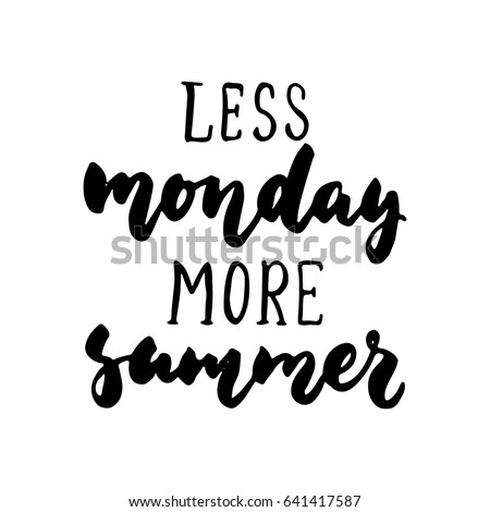Less monday more summer - hand drawn lettering quote isolated on the white background. Fun brush ink inscription for photo overlays, greeting card or t-shirt print, poster design