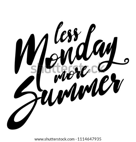 less Monday more Summer - Motivational quotes. Hand painted brush lettering. Good for scrap booking, posters, textiles, gifts, working sets.